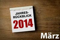 Jahresrückblick März 2014