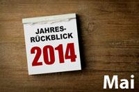 Jahresrückblick Mai 2014