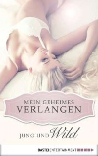 """Kostenloses eBook """"Jung und wild – Mein geheimes Verlangen"""""""